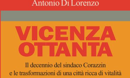 """Il mio nuovo libro """"Vicenza Ottanta"""": cronache dei nostri tempi tra fatti e personaggi"""